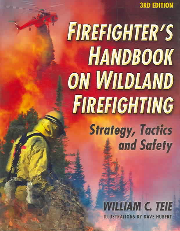 Firefighter's Handbook on Wildland Firefighting By Teie, William C.